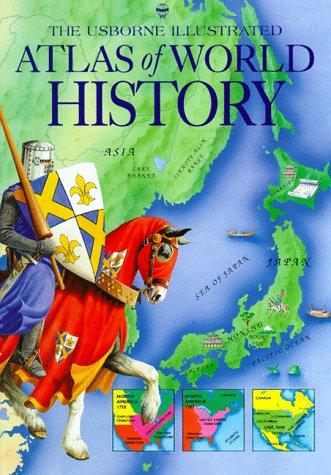 9780746017289: The Usborne Illustrated Atlas of World History (Atlas of World History Series)