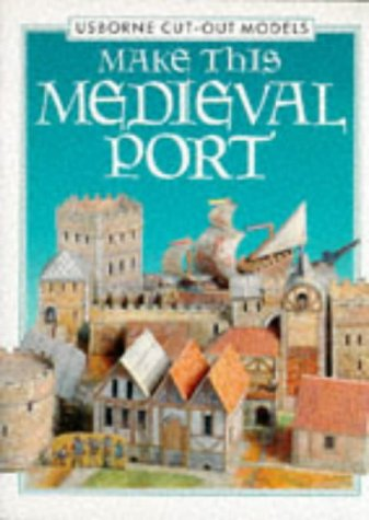 9780746018446: Make This Medieval Port (Usborne Cut-out Models)