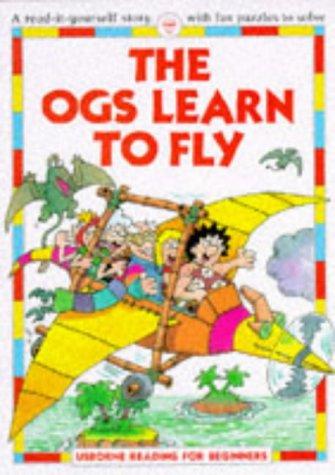 The Ogs Learn to Fly (Usborne Reading for Beginners): Everett, Felicity
