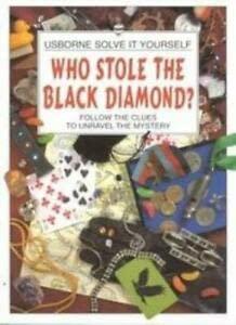 9780746020548: Who Stole the Black Diamond? (Usborne Solve it Yourself)