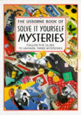 9780746020579: The Usborne Book of Solve It Yourself Mysteries