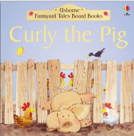 9780746021361: Curly the Pig (Farmyard Tales Board Books)