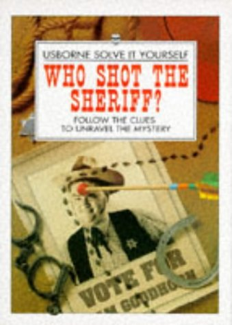 Who Shot the Sheriff?: Follow the Clues to Unravel the Mystery (Solve It Yourself) (0746026951) by Cox, Phil Roxbee