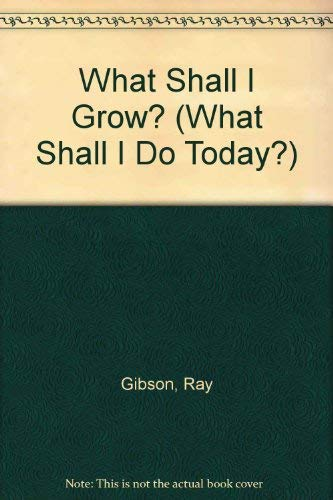 9780746027165: What Shall I Grow? (What Shall I Do Today?)