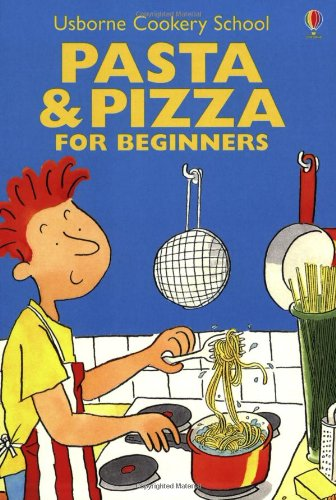 9780746028087: Pasta and Pizza for Beginners (Cookery School)