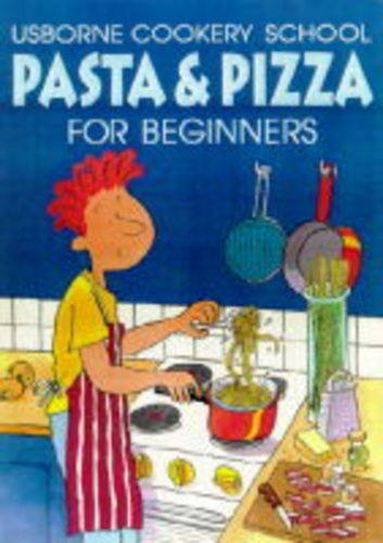 9780746028094: Pasta and Pizza for Beginners (Cookery School)