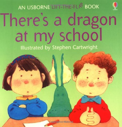 9780746028186: There's a Dragon at My School (Usborne Lift-the-Flap-Books)