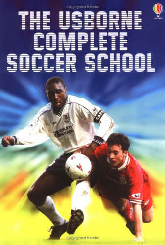 The Usborne Complete Soccer School (9780746029176) by Gill Harvey; Richard Dungworth; Jonathan Miller; Clive Gifford