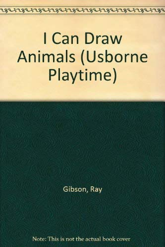 I Can Draw Animals (Usborne Playtime) (0746029446) by Ray Gibson; Howard Allman; Amanda Barlow; Jenny Tyler