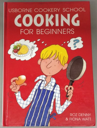 Cooking for Beginners (Usborne Cookery School) (0746030371) by Fiona Watt; Roz Denny; Howard Allman; Kim Lane
