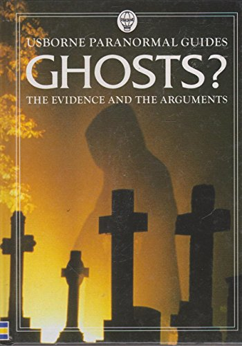 9780746030578: Ghosts? The Evidence And The Arguments (Usborne Paranormal Guides)