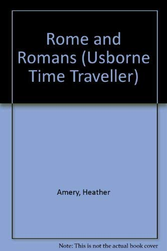 Rome and Romans (Usborne Time Traveller) (074603072X) by Amery, Heather; Vanags, Patricia; Vangas, P.