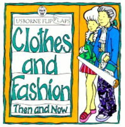 9780746030998: Clothes and Fashion (Usborne Flip Flaps: Then & Now)