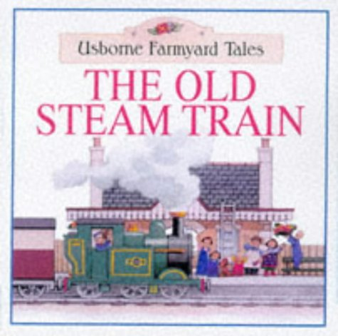 9780746033364: The Old Steam Train (Usborne Farmyard Tales Readers)