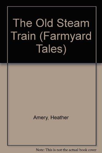9780746033371: The Old Steam Train (Farmyard Tales)