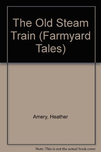 The Old Steam Train (Farmyard Tales) (0746033370) by Heather Amery; Stephen Cartwright