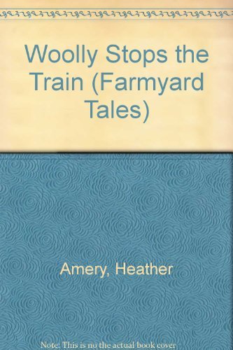 9780746034699: Woolly Stops the Train (Farmyard Tales)