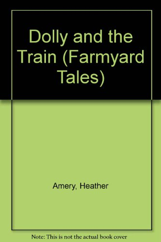 9780746034712: Dolly and the Train (Usborne Farmyard Tales)