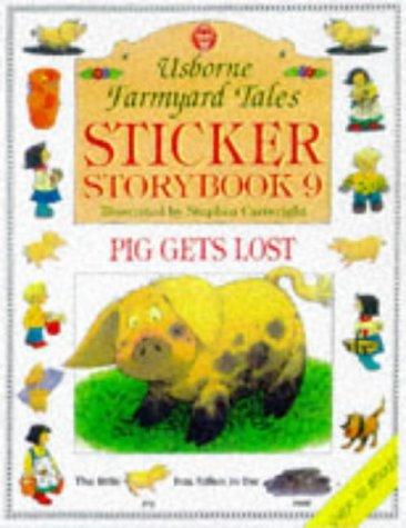 9780746035146: Sticker Storybook 9: Pig Gets Lost (Farmyard Tales Readers Series)