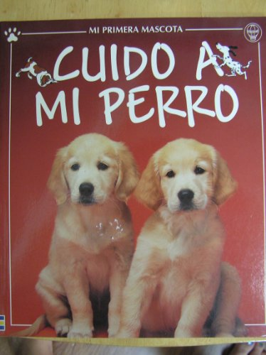 9780746036662: Cuido A Mi Perro / Dogs and Puppies (First Pets) (Spanish Edition)