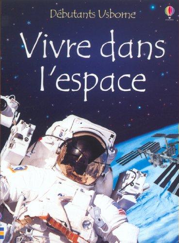 9780746055151: Vivre dans l'espace (Débutants Usborne)