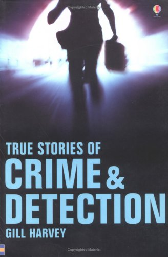 True Stories of Crime and Detection (Usborne True Stories): Gill Harvey
