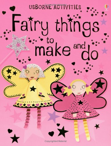 Fairy Things to Make and Do (0746058942) by Howard Allman; Rebecca Gilpin; Jan McCafferty; Lucy Parris; Molly Sage
