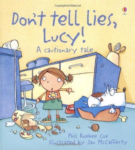 Don't Tell Lies Lucy! (Cautionary Tales) (0746060017) by J. McCaferty; Phil Roxbee Cox