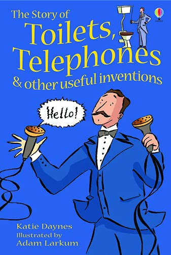 9780746062210: The Story of Toilets, Telephones and Other Useful Inventions: Gift Edition (Young Reading)