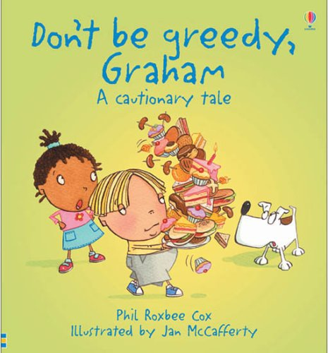 Don't Be Greedy, Graham! (Cautionary Tales) (0746071469) by Phil Roxbee Cox