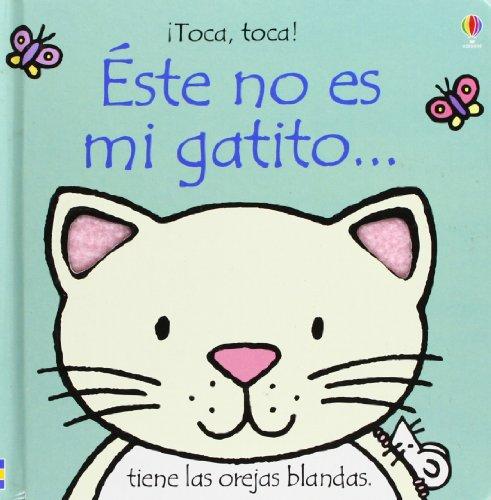 Este No Es Mi Gatito. (Toca, Toca!) (Spanish Edition): Watt, Fiona