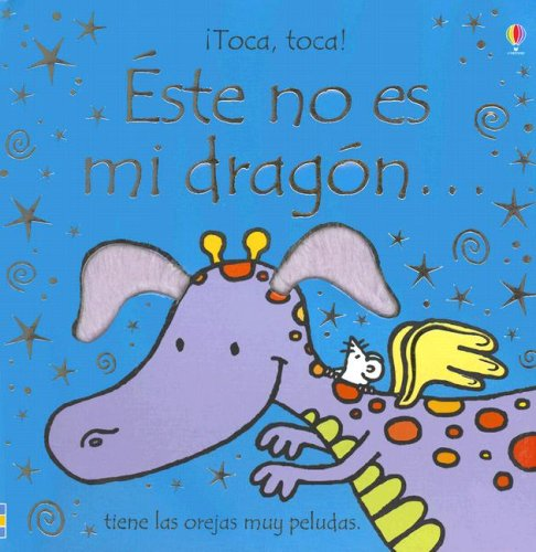 9780746083611: Este No Es Mi Dragon/ That's Not My Dragon: Tiene Las Orejas Muy Peludas/ It's Ears Are Too Tufty (Toca, Toca!) (Spanish Edition)