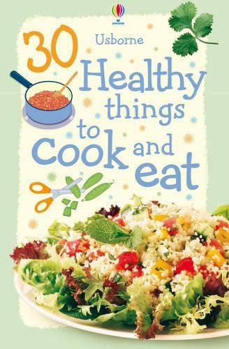 9780746098417: 30 Healthy Things to Cook and Eat
