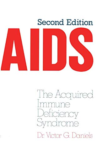 AIDS, the Acquired Immune Deficiency Syndrome: Daniels, Victor G.
