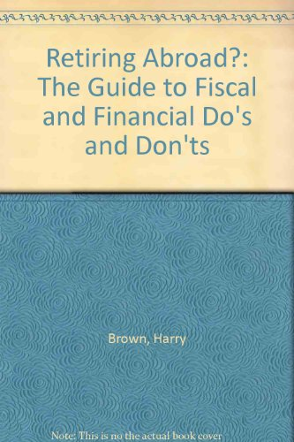 Retiring Abroad?: The Guide to Fiscal and Financial Do's and Don'ts (9780746303948) by Brown, Harry