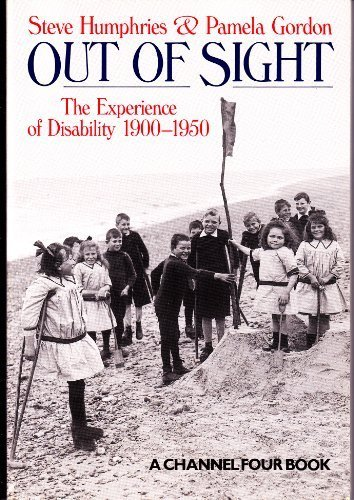 Out of Sight: Experience of Disability, 1900-50 (A Channel Four book) (0746306423) by Steve Humphries; Pamela Gordon