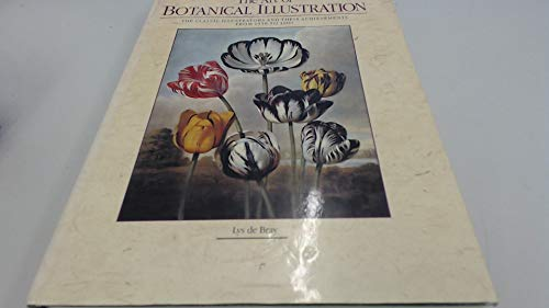 The Art of Botanical Illustration : The Classic Illustrators and Their Achievements from 1550 to ...