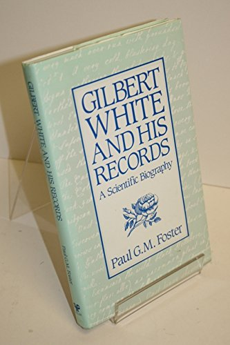 Gilbert White and His Records: A Scientific: Foster, Paul G.