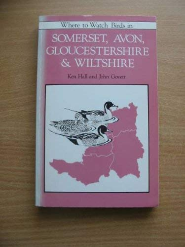 Where to Watch Birds in Somerset, Avon, Gloucestershire and Wiltshire (0747012075) by Hall, Ken; Govett, John