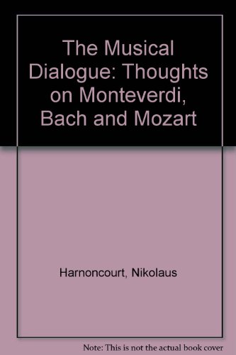 9780747014157: The musical dialogue: Thoughts on Monteverdi, Bach and Mozart