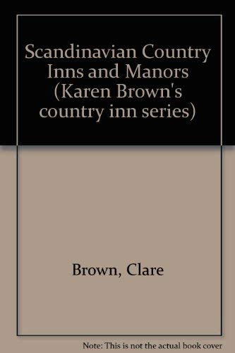 Scandinavian Country Inns and Manors (Karen Brown's country inn series) (9780747100645) by Clare Brown; Karen Brown