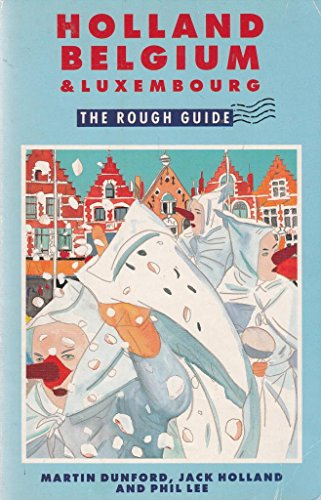 Holland, Belgium and Luxembourg: The Rough Guide (Rough Guide Travel Guides): Dunford, Martin, ...