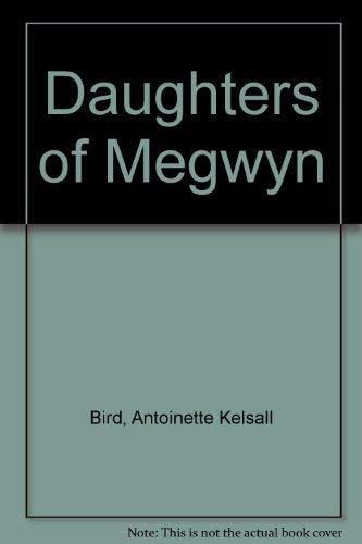 Daughters of Megwyn: Bird, Antoinette Kelsall