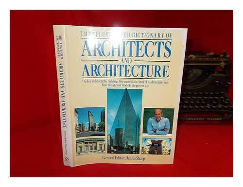 Illustrated Dictionary of Architects and Architecture: Dennis Sharp