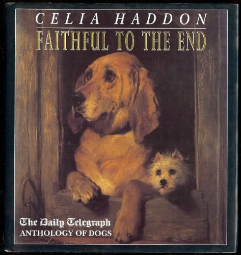 9780747203681: 'FAITHFUL TO THE END: ''DAILY TELEGRAPH'' ANTHOLOGY OF DOGS'