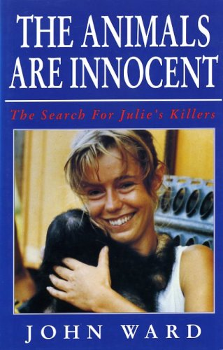 9780747203698: The Animals Are Innocent: The Search For Julie's Killers