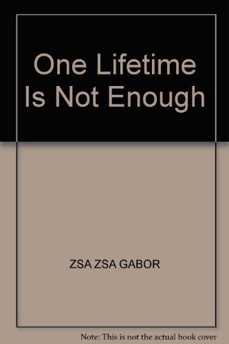 One Lifetime is Not Enough: Gabor, Zsa Zsa