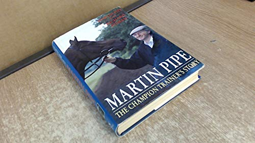Martin Pipe: The Champion Trainer's Story: Martin Pipe