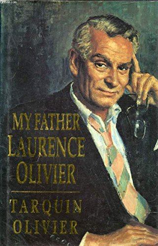 My Father Laurence Olivier: Olivier, Tarquin