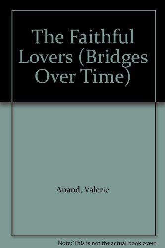 9780747206903: The Faithful Lovers (Bridges Over Time)